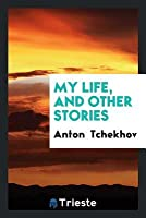 My Life, and Other Stories