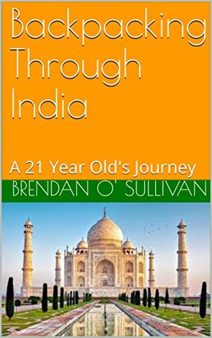 Backpacking Through India : A 21 Year Old's Journey