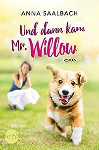 Und dann kam Mr. Willow: Liebesroman