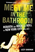 Meet Me in the Bathroom: Rebirth and Rock and Roll in New York City 2001-2011