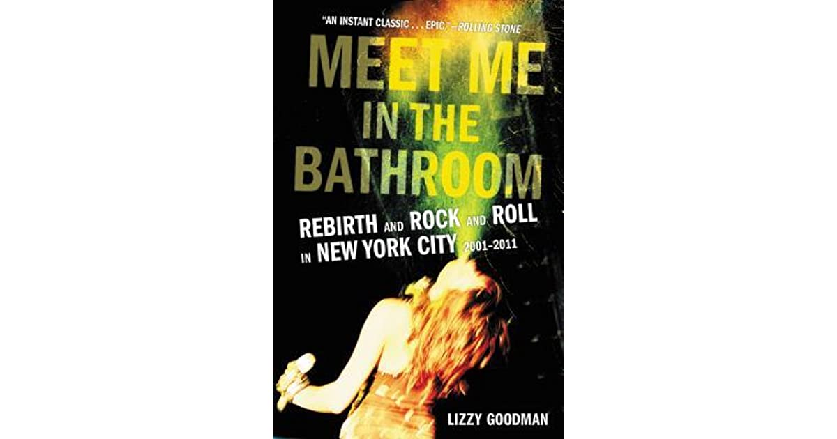 Book giveaway for meet me in the bathroom rebirth and rock and roll in new york city 2001 2011 for Lizzy goodman meet me in the bathroom