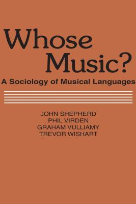 Whose Music?: Sociology of Musical Languages  by  John Shepherd