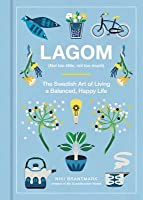 Lagom: Not Too Little, Not Too Much, Just Right: The Swedish Guide to Creating Balance in Your Life
