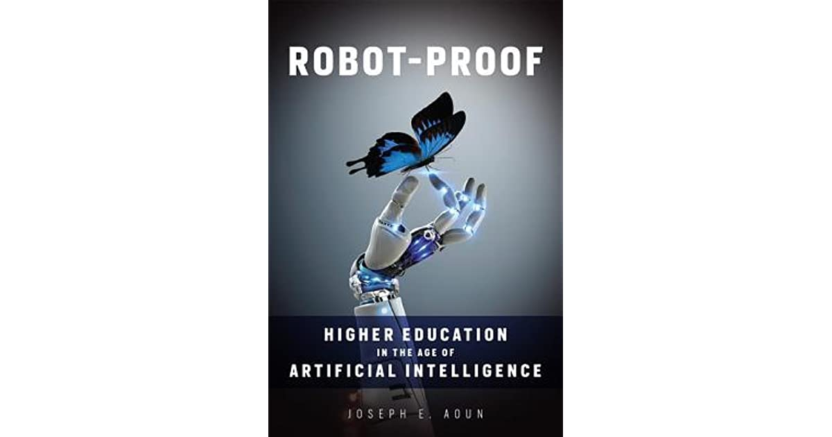 robotproof higher education in the age of artificial intelligence