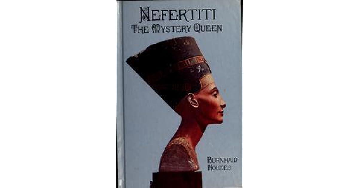 Nefertiti The Mystery Queen By Burnham Holmes