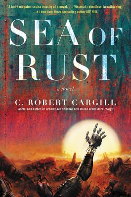Sea of Rust by C. Robert Cargill