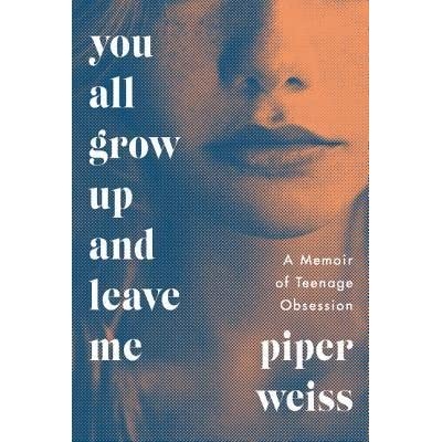 the new teenage obsession The hardcover of the you all grow up and leave me: a memoir of teenage obsession by piper weiss at barnes & noble free shipping on $25 or more.