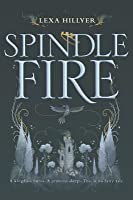 Spindle Fire (Spindle Fire, #1)