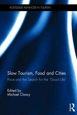 Slow Tourism, Food and Cities Pace and the Search for the Good Life