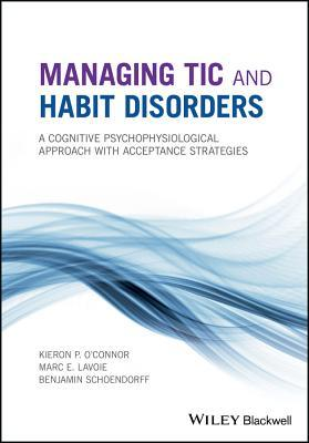 Managing Tic and Habit Disorders A Cognitive Psychophysiological Treatment Approach with Acceptance Strategies