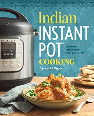Indian Instant Pot Cooking by Urvashi Pitre