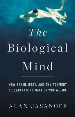 The Biological Mind- How Brain, Bo