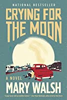 Crying for the Moon: A Novel