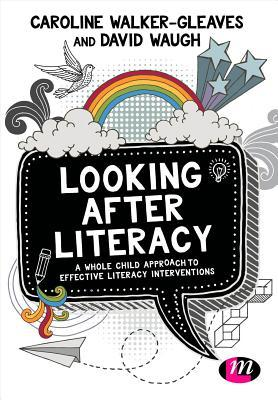 Looking After Literacy: A Whole Child Approach to Effective Literacy Interventions  by  Caroline Walker-Gleaves