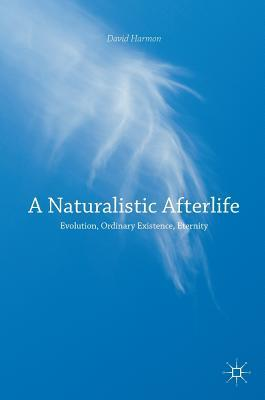 A Naturalistic Afterlife Evolution, Ordinary Existence, Eternity