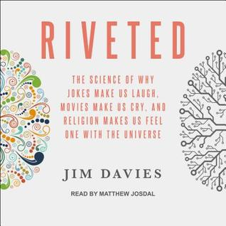 Riveted: The Science of Why Jokes Make Us Laugh, Movies Make