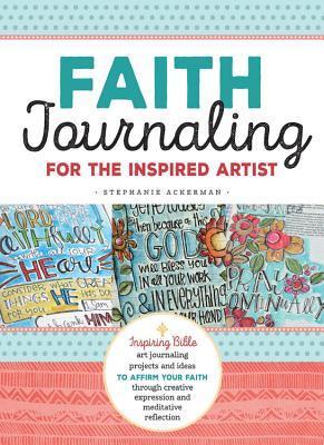 Faith Journaling For The Inspired Artist Inspiring Bible