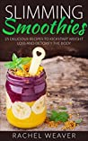 Slimming Smoothies: 25 Delicious Recipes to Kickstart Weight Loss and Detoxify the Body