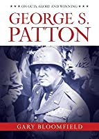 George S. Patton: On Guts, Glory, and Winning