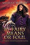 By Fairy Means or Foul by Meghan Maslow