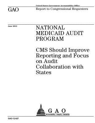National Medicaid Audit Program: CMS Should Improve Reporting and Focus on Audit Collaboration with States: Report to Congressional Requesters.
