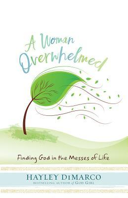 A Woman Overwhelmed by Hayley DiMarco