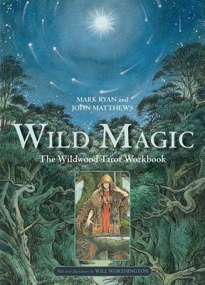 Wild Magic The Wildwood Tarot Workbook