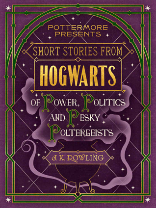 Short Stories from Hogwarts of Power, Politics and Pesky Polt... by J.K. Rowling