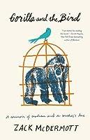 Gorilla and the Bird: A Memoir