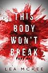 This Body Won't Break: Part 1 (O-Negative, #1.1)