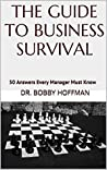 THE GUIDE TO BUSINESS SURVIVAL: 50 Answers Every Manager Must Know