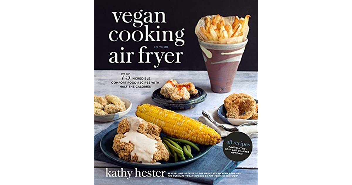 Vegan cooking in your air fryer 75 incredible comfort food recipes vegan cooking in your air fryer 75 incredible comfort food recipes with half the calories by kathy hester forumfinder Gallery