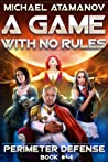 A Game with No Rules (Perimeter Defense #4)