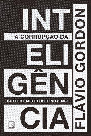 A corrupção da inteligência: intelectuais e poder no Brasil