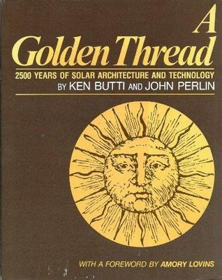Golden Thread: Twentyfive Hundred Years of Solar Architecture and Technology
