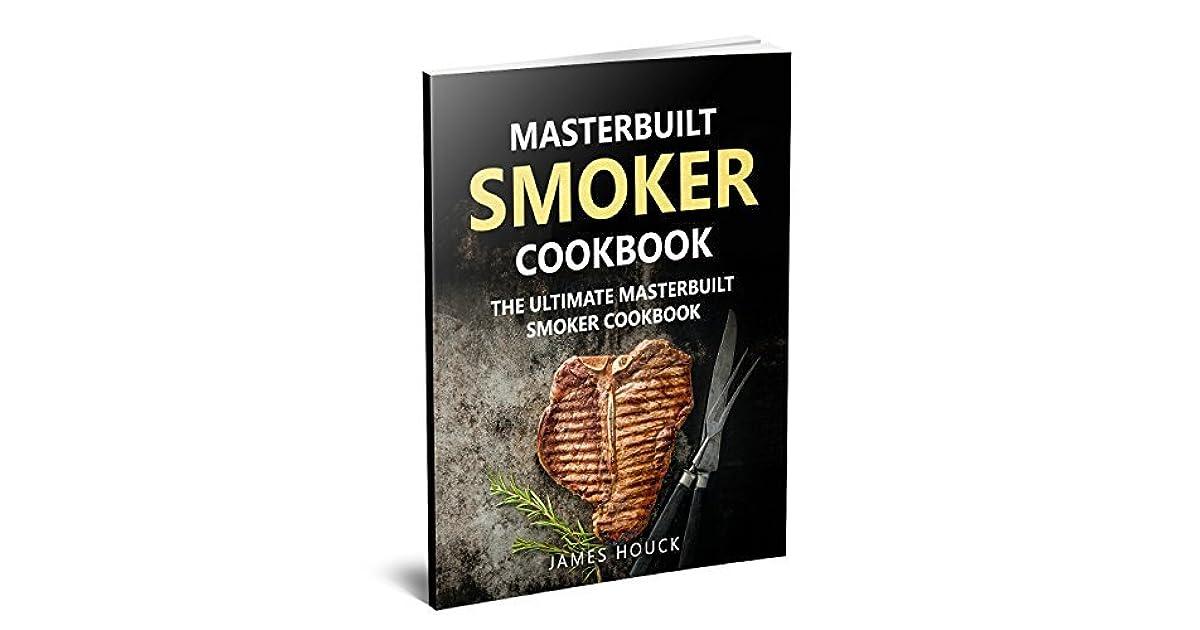 Masterbuilt Smoker Cookbook The Ultimate Masterbuilt