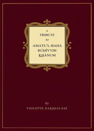 A tribute to Amatu'l-Bahá Ruhiyyih Khanum