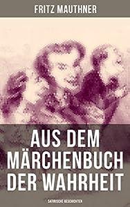 Aus dem Märchenbuch der Wahrheit (Satirische Geschichten): : Die Palme und die Menschensprache + Rosenrote Fenster + Zwei Schuster + Der Buchweizen und ... + Das Opfer + Zwei Bettler