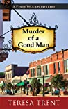 Murder of a Good Man by Teresa Trent