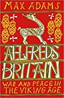 Aelfred's Britain: War and Peace in the Viking Age