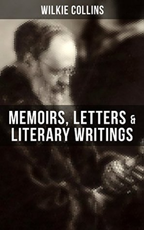 WILKIE COLLINS: Memoirs, Letters & Literary Writings: Non-Fiction Works from the English novelist, known for his mystery novels The Woman in White, No ... The Moonstone (Featuring A Biography)