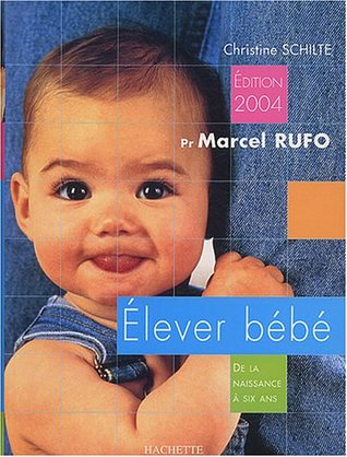 Elever Bebe De La Naissance A Six Ans By Marcel Rufo