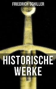 Historische Werke von Friedrich Schiller: Die Gesetzgebung des Lykurgus und Solon + Geschichte des Abfalls der vereinigten Niederlande + Universalhistorische ... und mehr