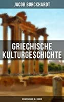 Griechische Kulturgeschichte (Gesamtausgabe in 4 Bänden): Die Griechen und ihr Mythus + Staat und Nation + Religion und Kultus + Die Erkundung der Zukunft ... und Musik und viel mehr