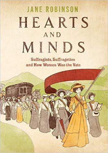 Hearts And Minds The Untold Story of the Great Pilgrimage and How Women Won the Vote