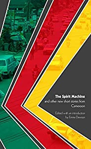 The Spirit Machine and other new short stories from Cameroon (World Englishes Literature Book 1)