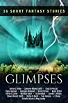 Glimpses: 16 Short Fantasy Stories