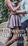 Between You and Me by Lynn  Turner