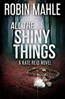 All the Shiny Things (Kate Reid #1)