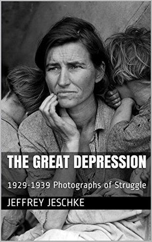The Great Depression : 1929-1939 Photographs of Struggle ...